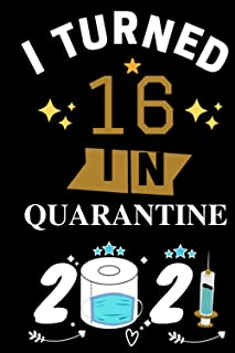 I Turned 16 In Quarantine 2021 Notebook: Happy 16th Birthday 16 Years Old Gift Ideas for Boys, Girls and Kids, Quarantine ...