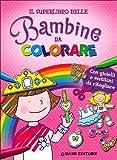 Il superlibro delle bambine da colorare. Con gioielli e vestitini da ritagliare. Ediz. ill...