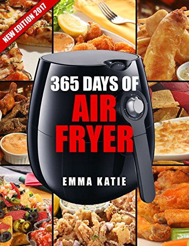 365 Days of Air Fryer Recipes: An Air Fryer Cookbook with Over 365 Recipes Book For Complete Quick & Easy Meals to Fry, Bake, Grill and Roast with Air Fryer