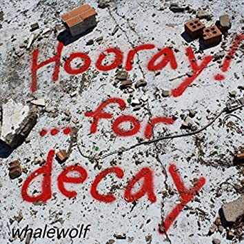 Hooray! ...For Decay