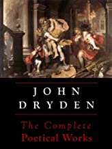 Dryden: The Complete Poetical Works (Annotated)
