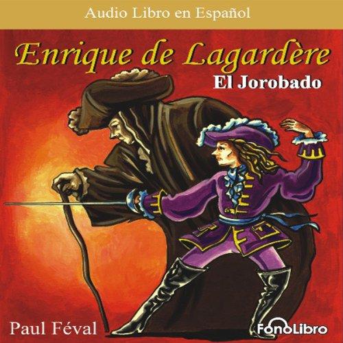 Enrique Lagardere: 'El Jorobado' [Enrique Lagardere: 'The Hunchback'] (Dramatized) audiobook cover art
