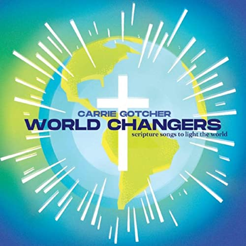 Carrie Gotcher - World Changers Scripture Songs to Light the World 2019