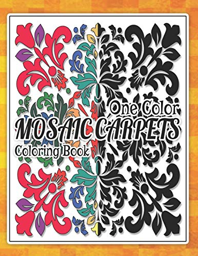 Mosaic Carpets Coloring Book: Best Gift Ideas for Relaxation and Stress Relief: For Adult 3D Coloring Book with Amazing Mosaic Carpets, Fun, Easy, ( One Color or many colors you can use)