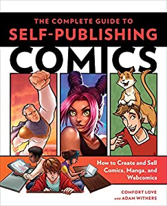 The Complete Guide to Self-Publishing Comics: How to Create and Sell Comic Books, Manga, and Webcomics from Watson-Guptill