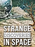Strange Discoveries In Space