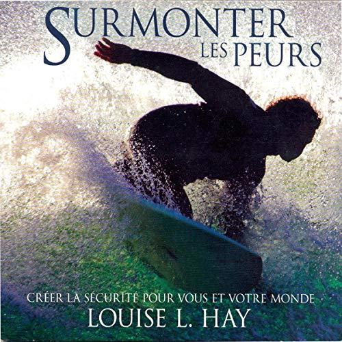 Surmonter les peurs Audiobook By Louise L. Hay cover art