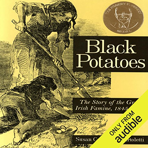 Black Potatoes     The Story of the Great Irish Famine               By:                                                                                                                                 Susan Campbell Bartoletti                               Narrated by:                                                                                                                                 Graeme Malcolm                      Length: 3 hrs and 33 mins     1 rating     Overall 4.0