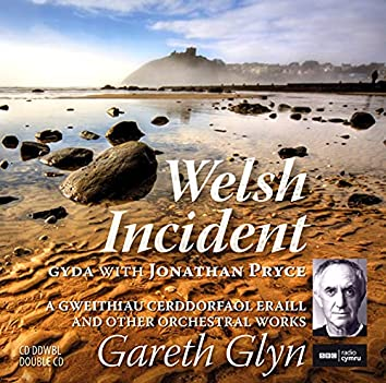 Welsh Incident And Other Orchestral Works