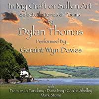 In My Craft Or Sullen Art: Selected Stories & Poem