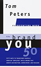 The Brand You 50 : Or : Fifty Ways to Transform Yourself from an 'Employee' into a Brand That Shouts Distinction, Commitment, and Passion!