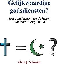 Gelijkwaardige godsdiensten?: Het christendom en de islam met elkaar vergeleken (Dutch Edition)