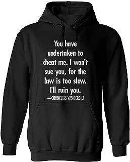 You Have undertaken to Cheat me. I Won't sue You, for- Cornelius Vanderbilt Quote Hoodie