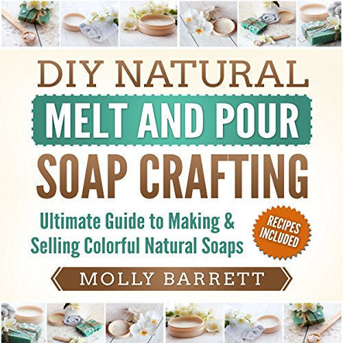 DIY Natural Melt and Pour Soap Crafting audiobook cover art