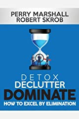 DETOX, DECLUTTER, DOMINATE: HOW TO EXCEL BY ELIMINATION Paperback