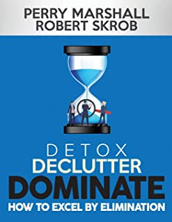 Detox, Declutter, Dominate: How to Excel by Elimination