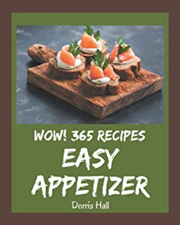 Wow! 365 Easy Appetizer Recipes: Enjoy Everyday With Easy Appetizer Cookbook!