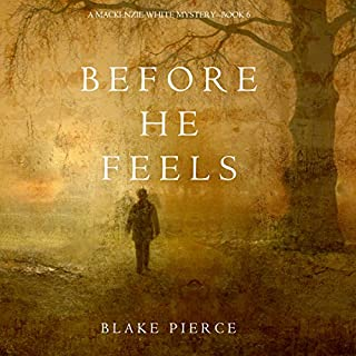 Before He Feels     A Mackenzie White Mystery, Book 6              Written by:                                                                                                                                 Blake Pierce                               Narrated by:                                                                                                                                 Elaine Wise                      Length: 6 hrs and 17 mins     Not rated yet     Overall 0.0