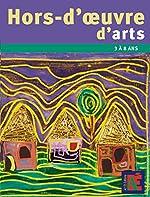 Hors-d'oeuvre d'arts - Des projets autour des artistes - 3 a 8 ans de Patrick Straub