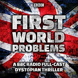 First World Problems                   By:                                                                                                                                 Martin Jameson                               Narrated by:                                                                                                                                 Elizabeth Counsell,                                                                                        Lauren Cornelius,                                                                                        Maureen Beattie,                   and others                 Length: 3 hrs and 38 mins     3 ratings     Overall 5.0