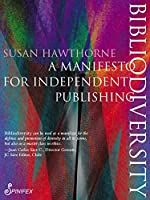 Bibliodiversity: A Manifesto for Independent Publishing (Spinifex Shorts)