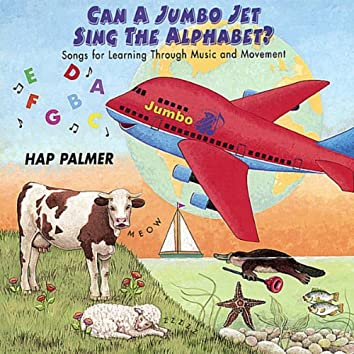 Can a Jumbo Jet Sing the Alphabet? - Songs For Learning Through Music and Movement