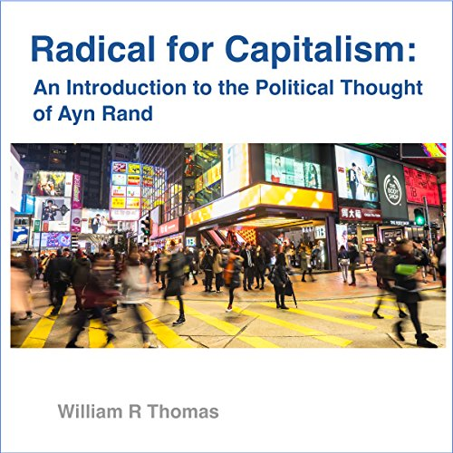Radical for Capitalism: An Introduction to the Political Thought of Ayn Rand cover art