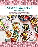 The Island Poké Cookbook: Recipes fresh from Hawaiian shores, from poke bowls to Pacific Rim fusion