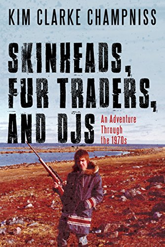 Skinheads, Fur Traders, and DJs: An Adventure Through the 1970s (English Edition)