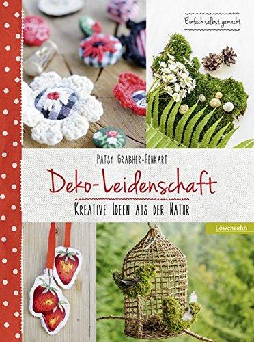 Deko-Leidenschaft. Kreative Ideen aus der Natur. Einfach selbst gemacht
