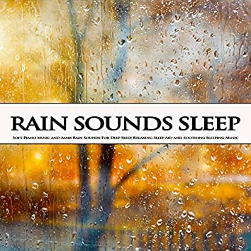 Rain Sounds Sleep: Soft Piano Music and Asmr Rain Sounds For Deep Sleep, Relaxing Sleep Aid and Soothing Sleeping Music