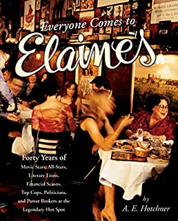 Everyone Comes to Elaine's: Forty Years of Movie Stars, All-Stars, Literary Lions, Financial Scions, Top Cops, Politicians, and Power Brokers at the Legendary Hot Spot