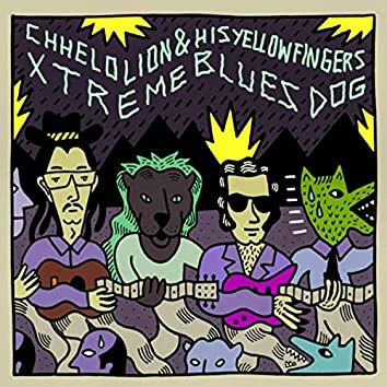 Chelo Lion and His Yellow Fingers Xtreme Blues Dog (Split)