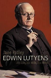 Edwin Lutyens: His Life, His Wife, His Work