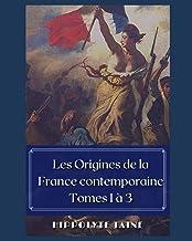Les Origines de la France contemporaine Tomes 1 à 3 (French Edition)