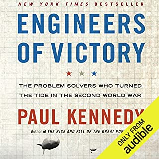 Engineers of Victory     The Problem Solvers Who Turned the Tide in the Second World War              By:                                                                                                                                 Paul Kennedy                               Narrated by:                                                                                                                                 Stephen Hoye                      Length: 16 hrs and 8 mins     9 ratings     Overall 4.2