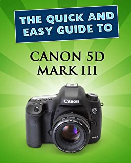 Canon 5D Mark III: User Guide (Quick and Easy Guides) (English Edition)