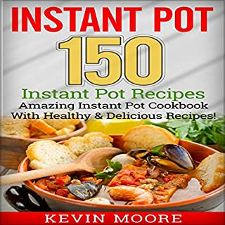Instant Pot     150 Instant Pot Recipes               By:                                                                                                                                 Kevin Moore                               Narrated by:                                                                                                                                 Ralph L. Rati                      Length: 4 hrs and 23 mins     4 ratings     Overall 5.0