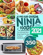 Ninja Foodi XL Pro Air Oven Complete Cookbook: Tasty & Easy Meals 2021