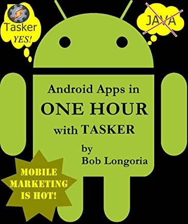 Android Apps in One Hour with Tasker 1, Bob Longoria, eBook