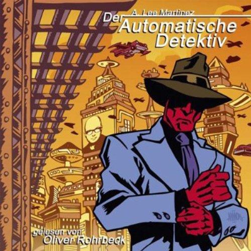 Der automatische Detektiv                   Autor:                                                                                                                                 A. Lee Martinez                               Sprecher:                                                                                                                                 Oliver Rohrbeck                      Spieldauer: 7 Std. und 8 Min.     343 Bewertungen     Gesamt 4,2
