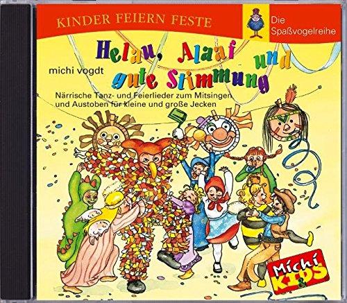 Helau, Alaaf und gute Stimmung. CD: Närrische Tanz- und Feierlieder zum Mitsingen und Austoben für kleine und große Jecken (Kinder feiern Feste - Die Spassvogelreihe)