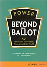 Beyond the ballot: 57 democratic innovations from around the world : a report for the Power Inquiry