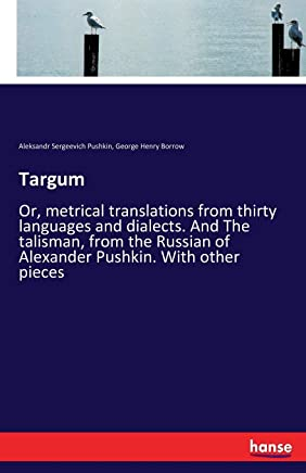 Targum: Or, metrical translations from thirty languages and dialects. And The talisman, from the Russian of Alexander Pushkin. With other pieces