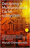 Designing a Multiprocessor Cache subsystem: Everything you need to know about Multiprocessing, load store sections, L1/L2 caches, MMU's, BIU's, prefetchers and mem-copy optimizations