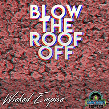 Let's Blow the Roof Off