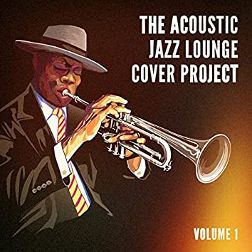 The Acoustic Jazz Lounge Cover Project, Vol. 1 (Hits With a Jazzy Acoustic Twist)