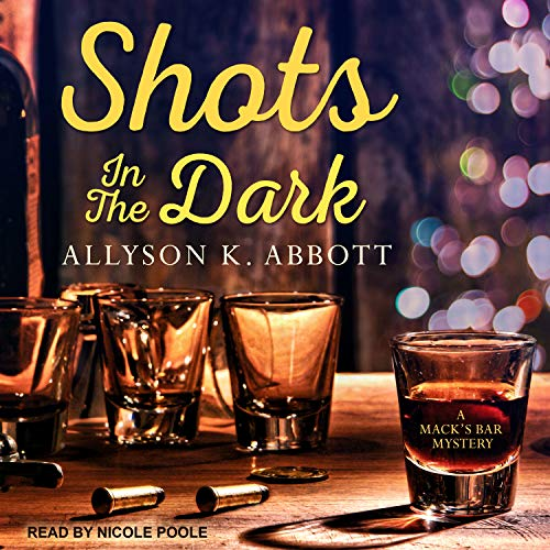 Shots in the Dark     Mack's Bar Mystery Series, Book 4              By:                                                                                                                                 Allyson K. Abbott                               Narrated by:                                                                                                                                 Nicole Poole                      Length: 9 hrs and 28 mins     19 ratings     Overall 4.6