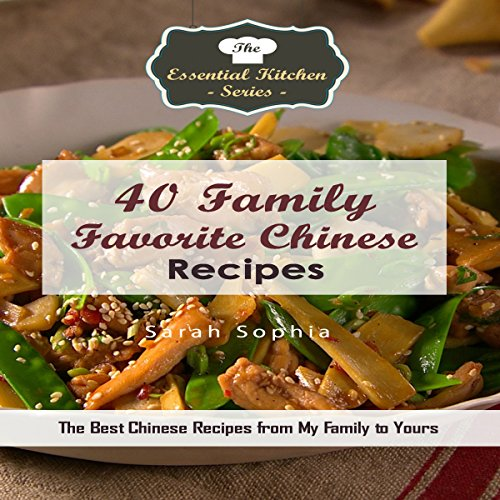40 Family Favorite Chinese Recipes: The Best Chinese Recipes from My Family to Yours audiobook cover art