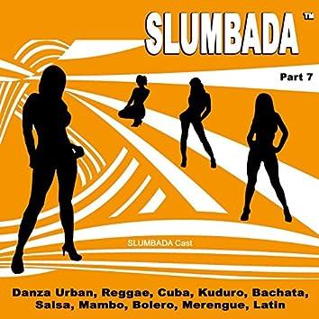 SLUMBADA ™, Pt. 7 - Danza Urban (Reggae, Cuba, Kuduro, Bachata, Salsa, Mambo, Bolero, Merengue, Latin)